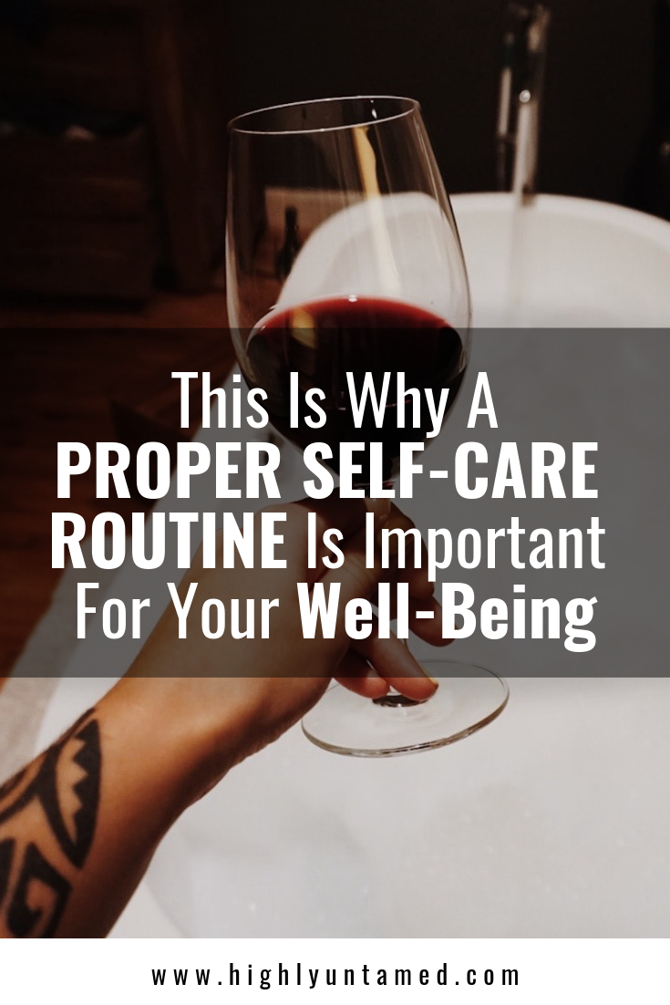 This Is Why A Proper Self-Care Routine Is Important For Your Well-Being