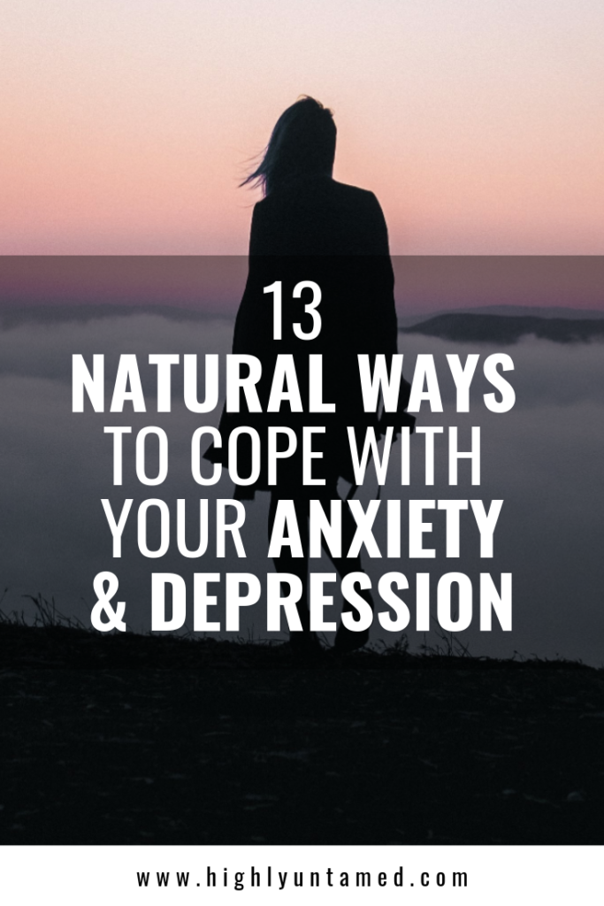 13 NATURAL WAYS TO COPE WITH YOUR ANXIETY & DEPRESSION